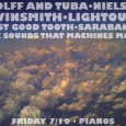 LIGHTOUTS | TWINSMITH | LAST GOOD TOOTH | THE SOUNDS THAT MACHINES MAKE Friday, 7/19 […]
